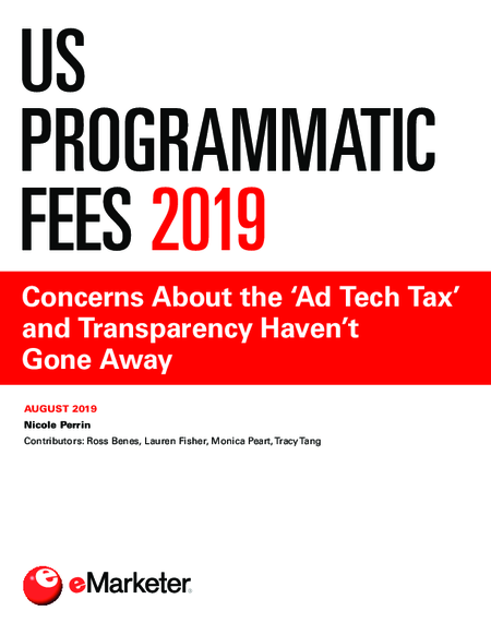 US Programmatic Fees 2019: Concerns About the 'Ad Tech Tax' and Transparency Haven't Gone Away