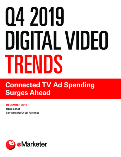 Q4 2019 Digital Video Trends: Connected TV Ad Spending Surges Ahead