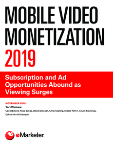 Mobile Video Monetization 2019: Subscription and Ad Opportunities Abound as Viewing Surges