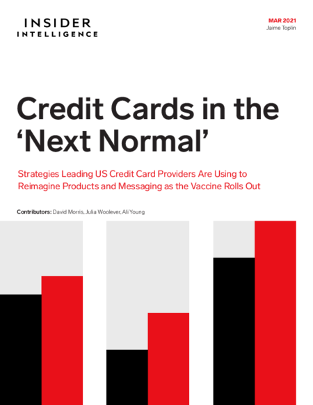 Credit Cards in the 'Next Normal': Strategies Leading US Credit Card Providers Are Using to Reimagine Products and Messaging as the Vaccine Rolls Out