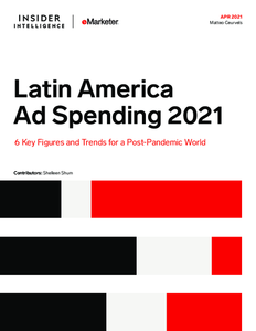 Latin America Ad Spending 2021: 6 Key Figures and Trends for a Post-Pandemic World
