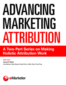 Advancing Marketing Attribution: A Two-Part Series on Making Holistic Attribution Work