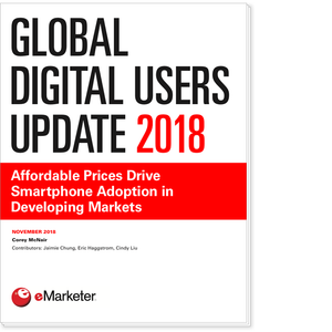 Global Digital Users Update 2018: Affordable Prices Drive Smartphone Adoption in Developing Markets
