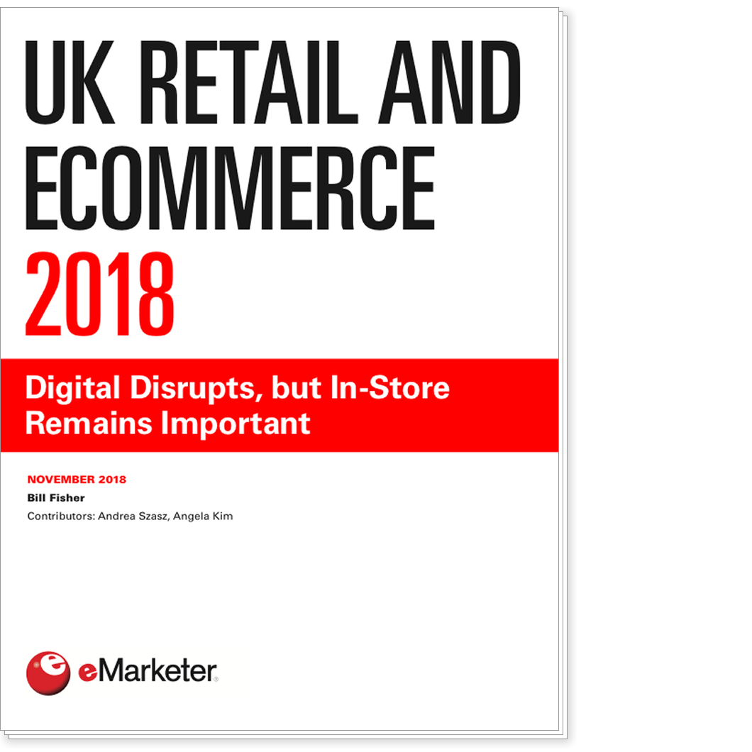 UK Retail and Ecommerce 2018: Digital Disrupts, but In-Store Remains Important