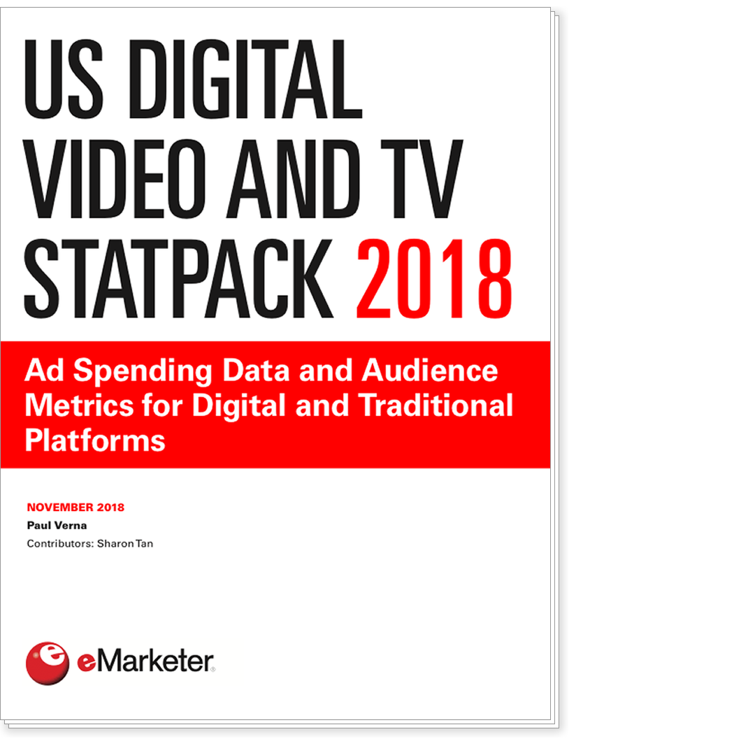 US Digital Video and TV StatPack 2018: Ad Spending Data and Audience Metrics for Digital and Traditional Platforms