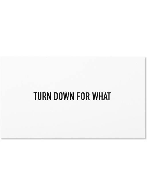 'Turn Down for What' Calling Cards
