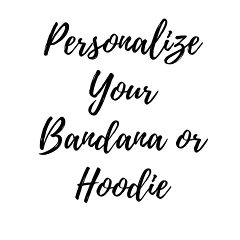 Personalize Your Bandana or Hoodie