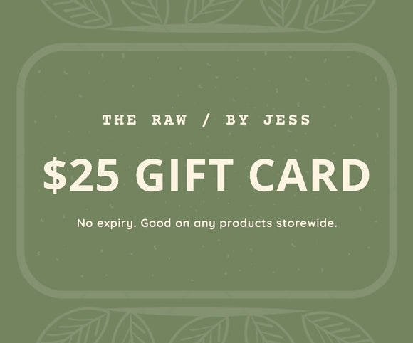 $25 THE RAW / BY JESS Gift Card.