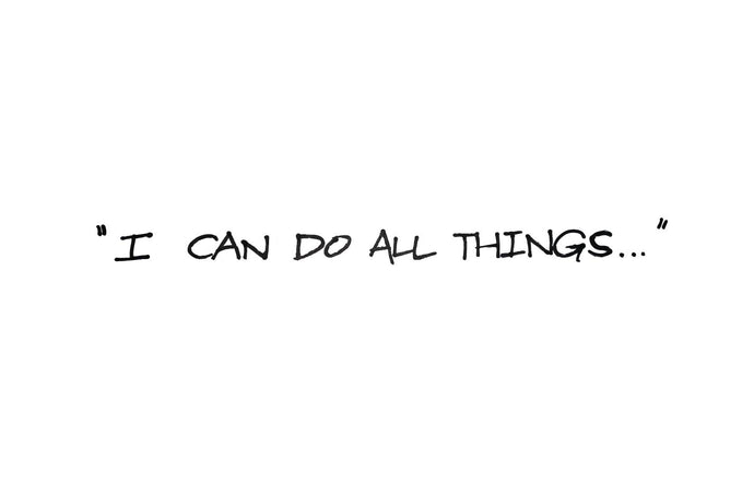 """I Can Do All Things..."""