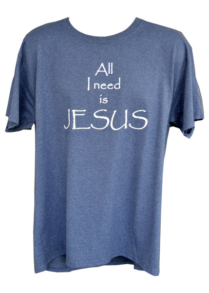 All I Need is Jesus Tee
