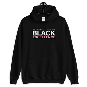 Brought To You By Black Excellence Hoodie