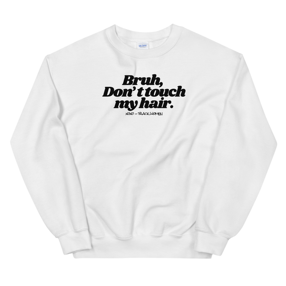 Bruh Don't Touch My Hair Sweatshirt