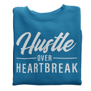 Unisex Hustle Over Heartbreak Sweatshirt