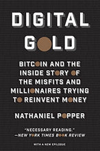 Load image into Gallery viewer, Digital Gold: Bitcoin and the Inside Story of the Misfits and Millionaires Trying to Reinvent Money by Nathaniel Popper