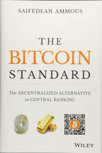 Load image into Gallery viewer, The Bitcoin Standard: The Decentralized Alternative to Central Banking by Saifedean Ammous