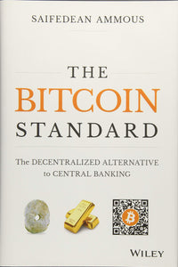 The Bitcoin Standard: The Decentralized Alternative to Central Banking by Saifedean Ammous