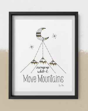 "Pen and ink illustration of moon and mountains with lettering ""excuse me while I move mountains"""