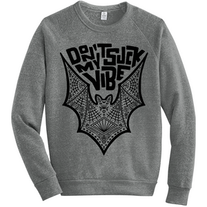 Bat Don't Suck My Vibe design on a grey sweatshirt in black ink.