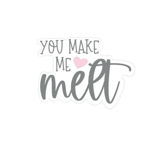 """You Make Me Melt"" Cookie Cutter"