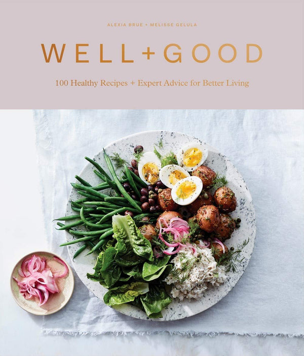 Well+Good Cookbook: 100 Healthy Recipes + Expert Advice for Better Living by Alexia Brue + Melisse Gelula