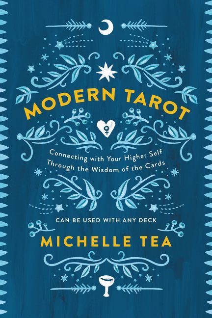 Modern Tarot: Connecting with Your Higher Self through the Wisdom of the Cards by Michelle Tea