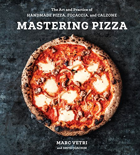 Mastering Pizza: The Art and Practice of Handmade Pizza, Focaccia, and Calzone by Marc Vetri