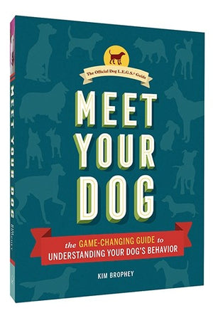 Meet Your Dog: The Game-Changing Guide to Understanding Your Dog's Behavior by Kim Brophey