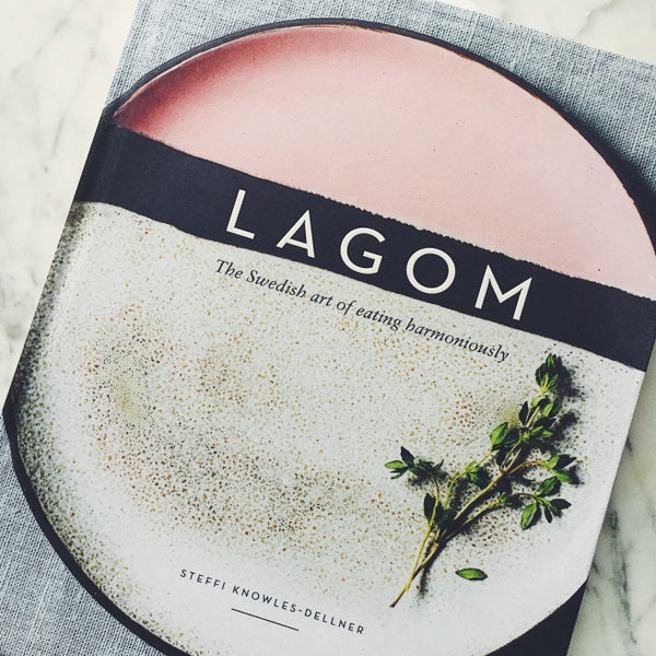 Lagom: The Swedish Art of Eating Harmoniously