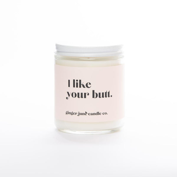 I Like Your Butt by Ginger June Candle Co.
