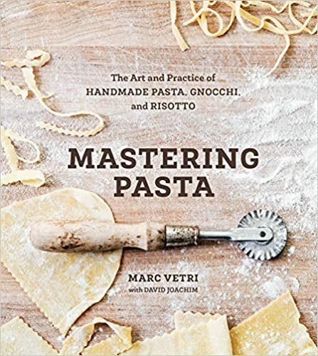 Mastering Pasta: The Art and Practice of Handmade Pasta, Gnocci, and Risotto by Marc Vetri