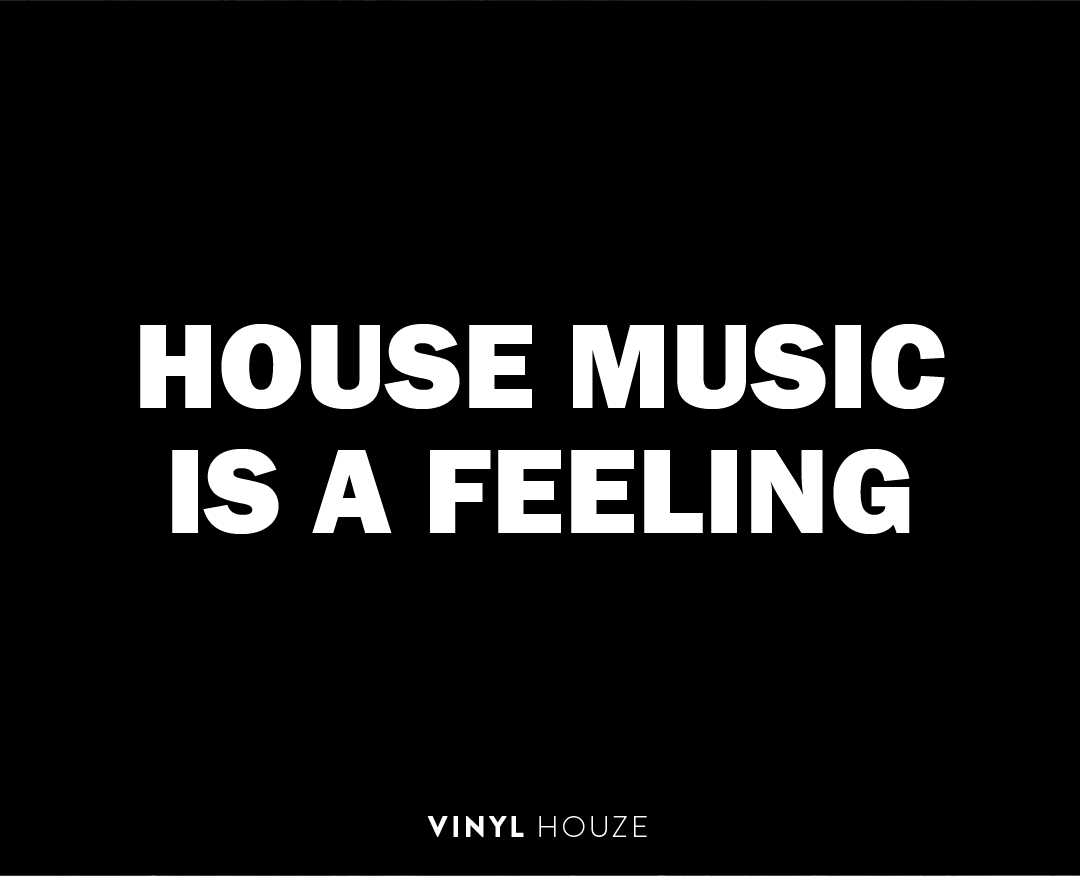 House Music is a Feeling - VINYL HOUZE