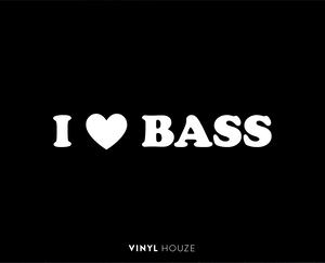 I Love BASS - VINYL HOUZE