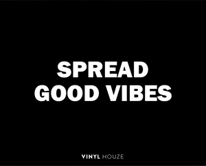 Spread Good Vibes - VINYL HOUZE