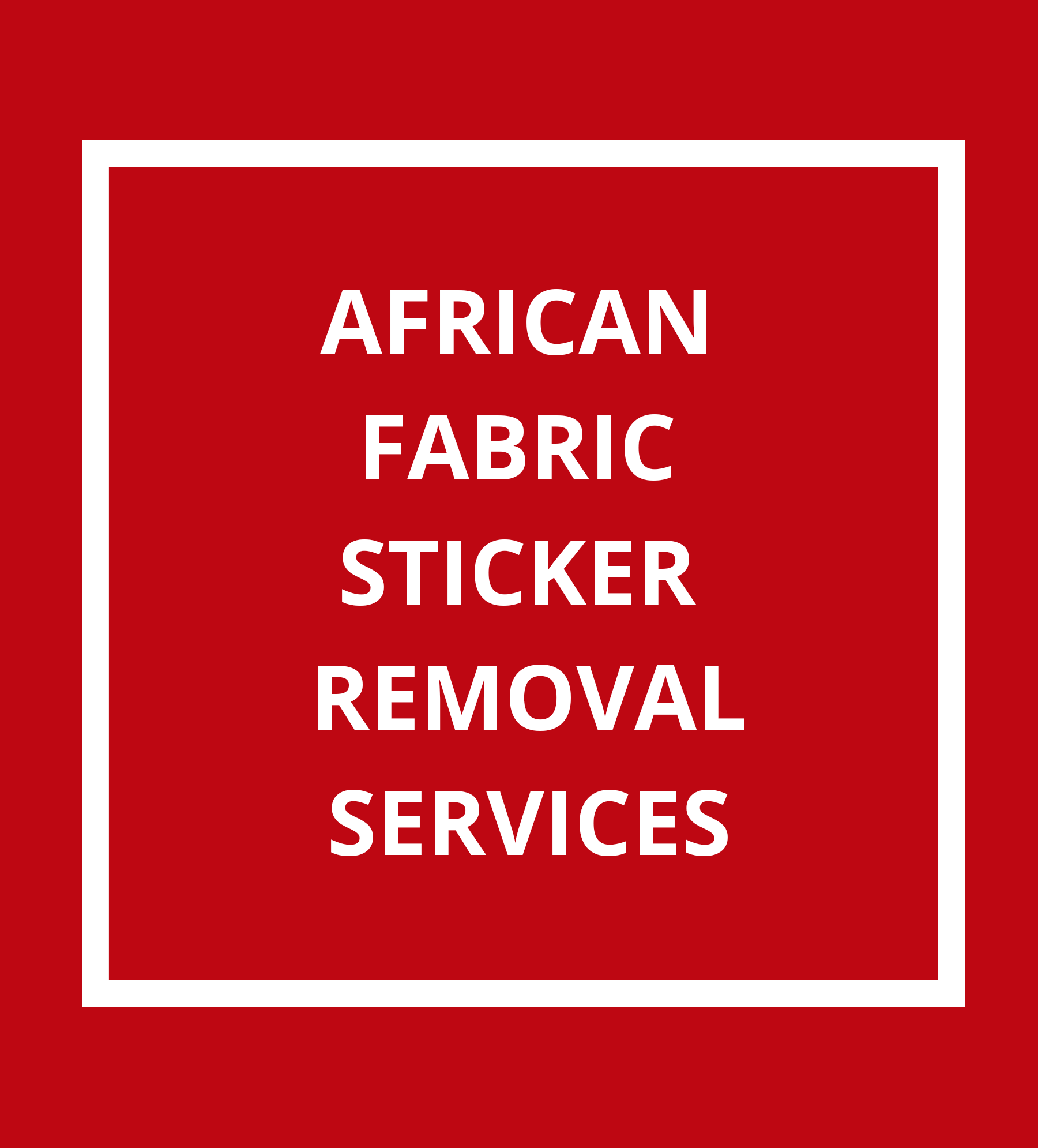 African Fabric Sticker Removal Services