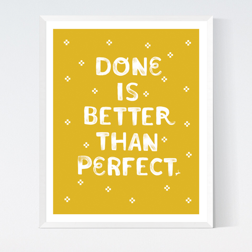 Done is better than Perfect Print