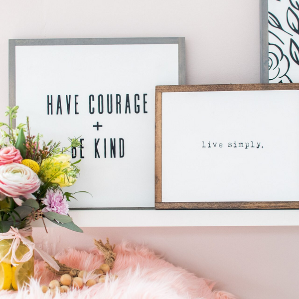 Have Courage + Be Kind