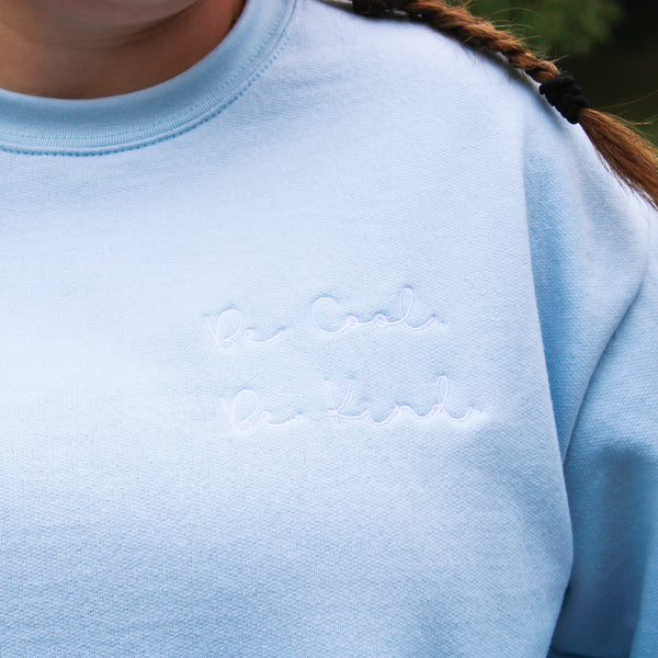 Be Cool. Be Kind. Crewneck