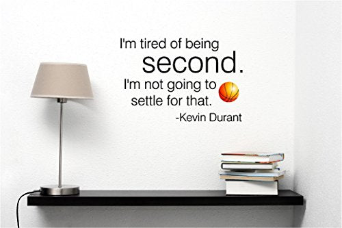 I'M Tired Of Being Second. I'M Not Going To Settle For That Inspirational Basketball Wall Quotes Art Sayings Champions Championship