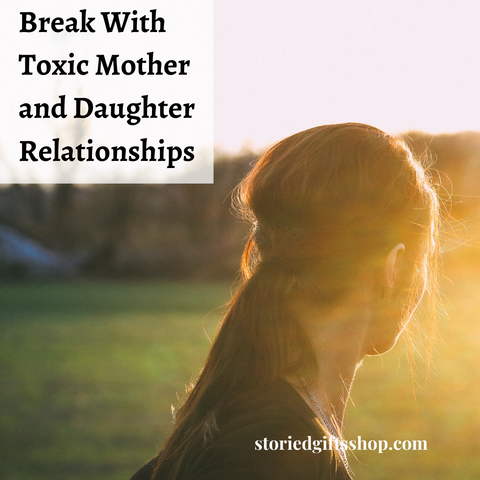 break with toxic mother and daughter relationships
