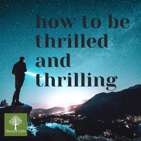 How to be thrilled and thrilling
