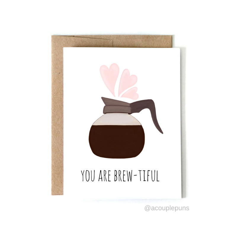 You Are Brew-tiful Greeting Card