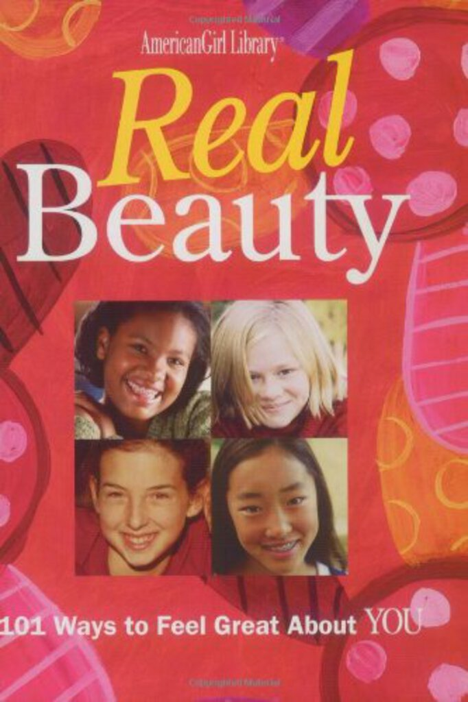 Real Beauty: 101 Ways to Feel Great About You (American Girl)
