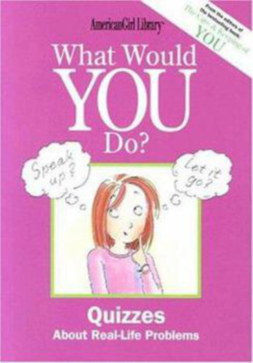 What Would You Do? Quizzes about Real-Life Problems (American Girl)