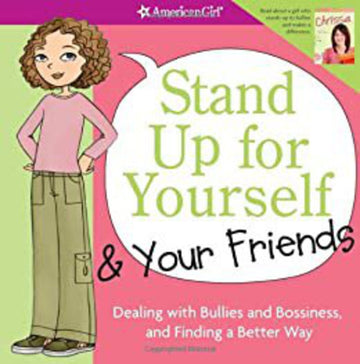 Stand Up for Yourself & Your Friends: Dealing with Bullies and Bossiness and Finding a Better Way