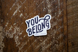 You Belong- Sticker