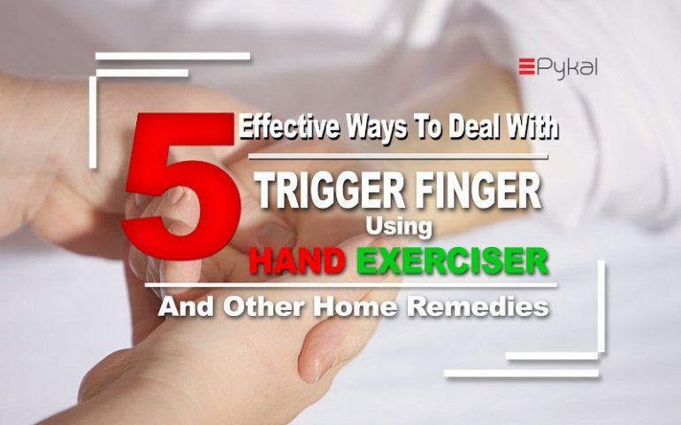 5 Effective ways to deal with Trigger Finger using Hand Exercise and other Home Remedies