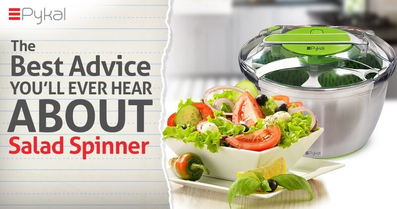 The Best Advice You will Ever Hear About Salad Spinner