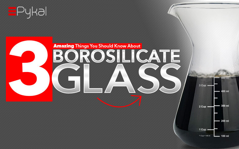 3 amazing things about Borosilicate Glass