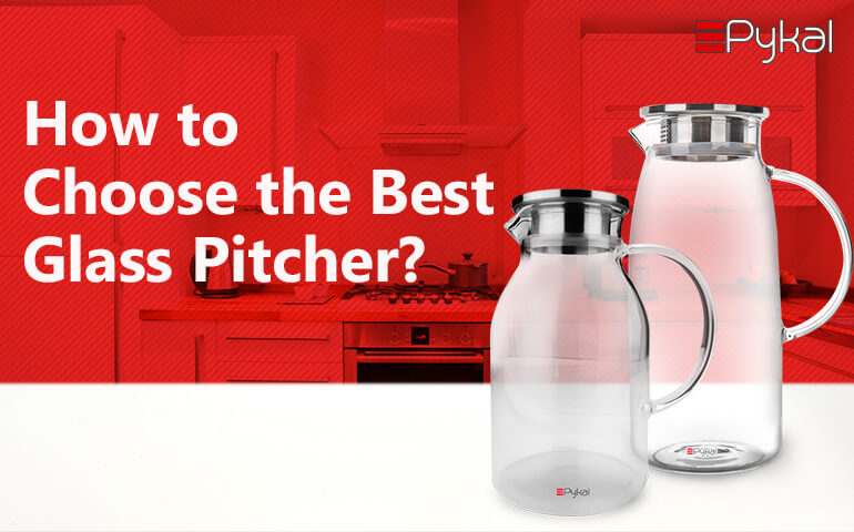 How to choose best Glass Pitcher
