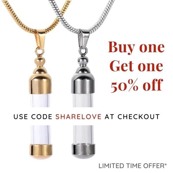 Buy One, Get One 50% off Pet Memorial Jewelry and Cremation Jewelry to safely store the ashes of a loved one from they made me wear it.
